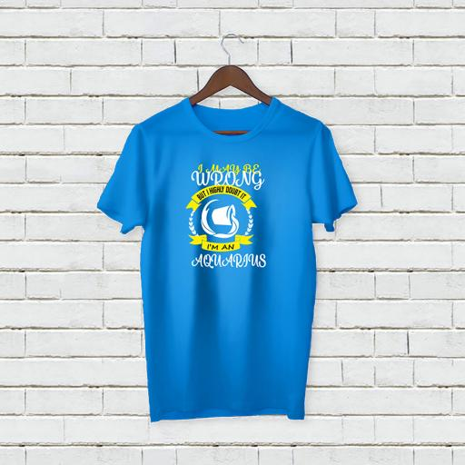 I may be wrong but I highly doubt It - I'm A Aquarius Personalises T-shirt (2).jpg
