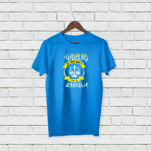 I may be wrong but I highly doubt It - I'm A Libra Personalises T-shirt (2).jpg