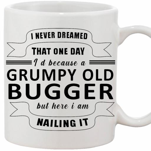 Personalised 'I Never Dreamed That One Day I'd Become a Grumpy Old Bugger' Funny Text Mug.jpg