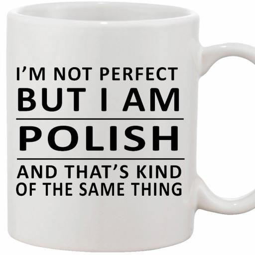 Personalised mug I am not perfect but I am polish and its same thing.jpg