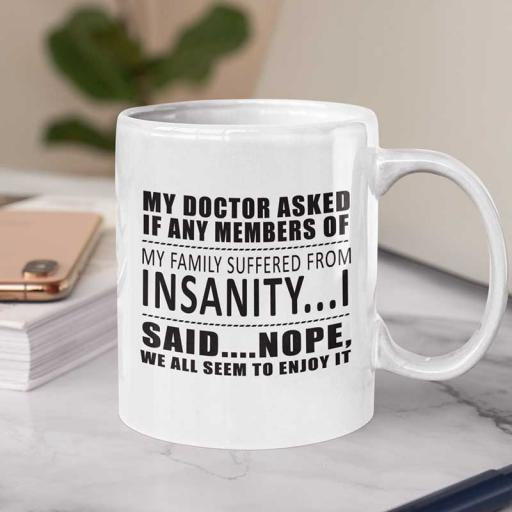 Personalised 'My Doctor Asked if Any Members of My Family Suffered from Insanity' Mug