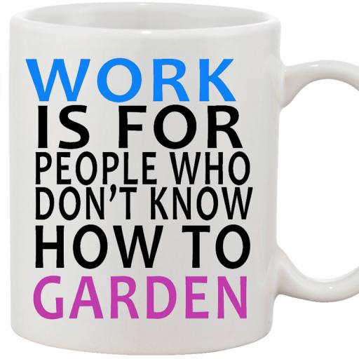 Personalised 'Work is for People Who Don't Know How to Garden' Funny Text Mug.jpg