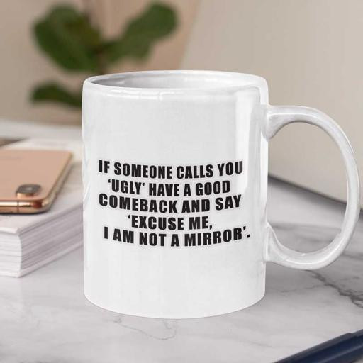 If-some-one-calls-you-ugly-funny-quote-mug.jpg
