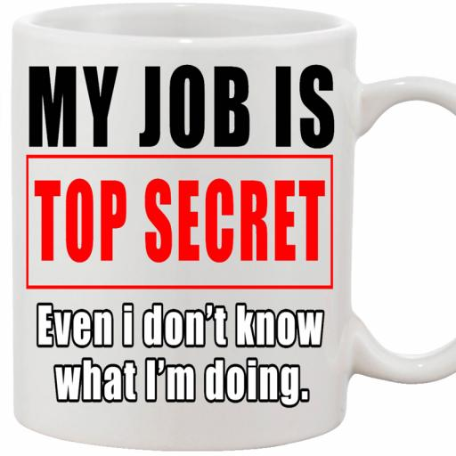 Personalised 'My Job is Top Secret, Even if I Don't Know What I am Doing' Funny Text Mug.jpg