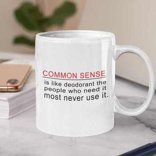 Personalised 'Common Sense is like Deodorant - the People Who Need it Most Never Use it' Mug