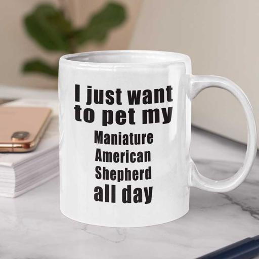 Personalised 'I Just Want to Pet My Miniature American Shepherd All Day' Mug