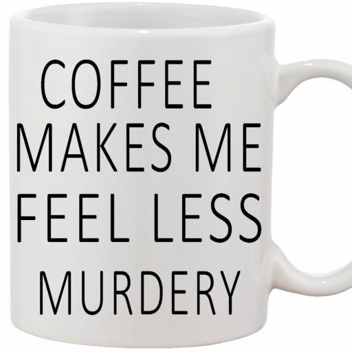 Personalised 'Coffee Makes Me Feel Less Murdery' Funny Text Mug.jpg