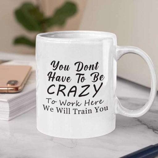 You-dont-have-to-be-crazy-to-work-here.jpg
