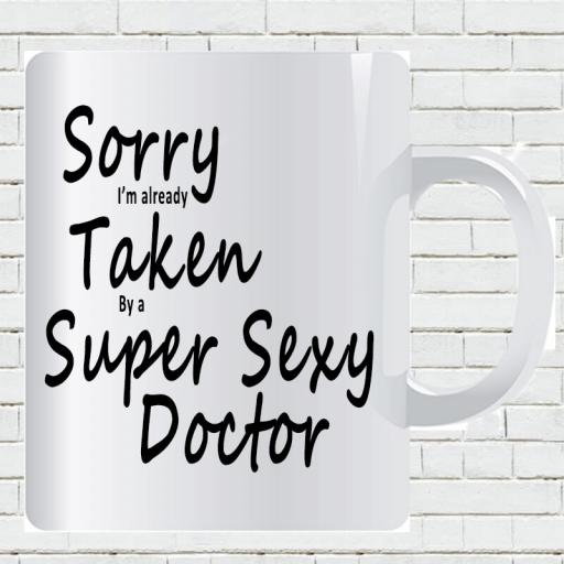 Personalised 'Sorry I'm Already Taken By a Super Sexy Doctor' Funny Text Mug-min.jpg