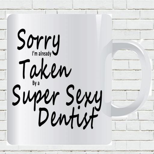 Personalised 'Sorry I'm Already Taken By a Super Sexy Dentist' Funny Text Mug-min.jpg