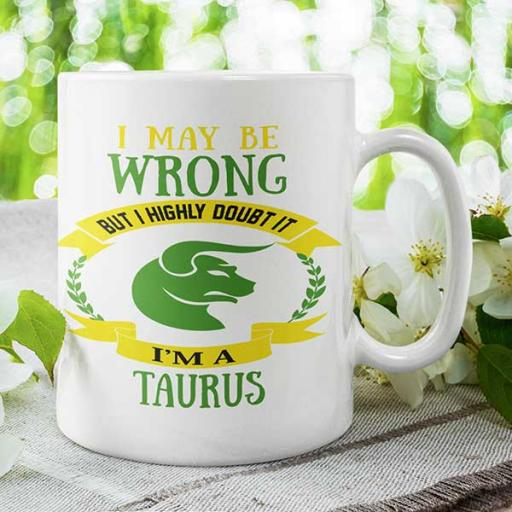I May be Wrong but I Highly Doubt It - I'm a Taurus - Personalised Mug