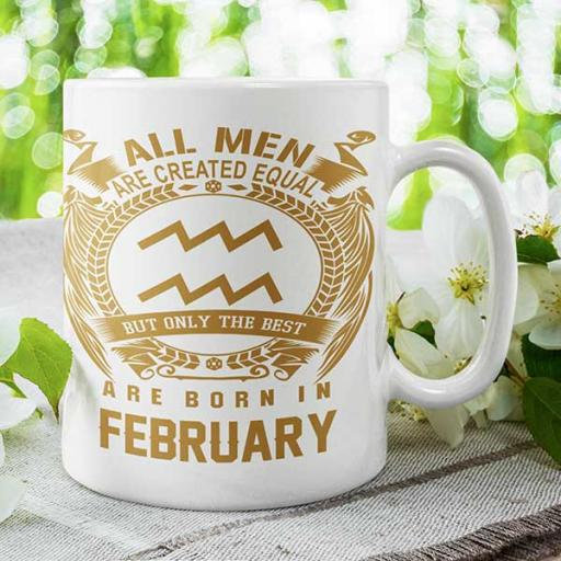 All Men are Created Equal But Only Best are Born in February - Personalised Birthday Mug
