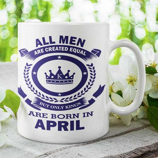All Men are Created Equal But Only Kings are Born in April - Birthday Mug