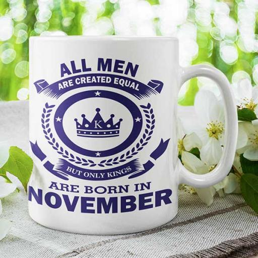 All Men are Created Equal But Only Kings are Born in November - Birthday Mug