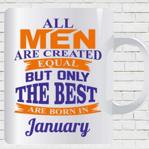 All Men Are Created Equal But Only the Best are Born in (MONTH) - Personalised Mug