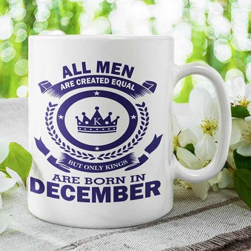 All Men are Created Equal But Only Kings are Born in December - Birthday Mug