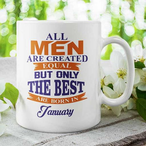 All Men are Created Equal But Only The Best are Born in (Month) - Personalised Birthday Mug