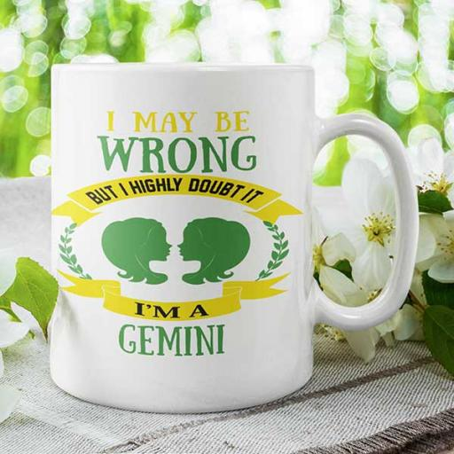 I May be Wrong but I Highly Doubt It - I'm a Gemini - Personalised Mug