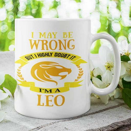 I May be Wrong but I Highly Doubt It - I'm a Leo - Personalised Mug