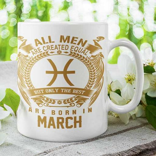 All Men are Created Equal But Only Best are Born in March - Personalised Birthday Mug