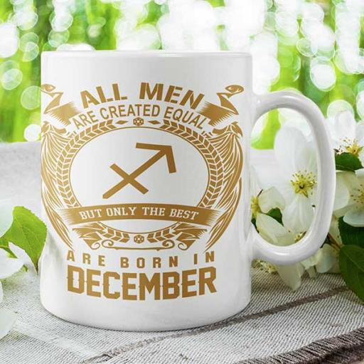 All Men are Created Equal But Only Best are Born in December -Personalised Birthday Mug